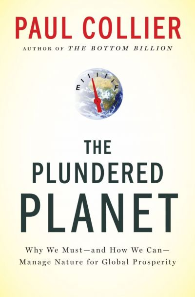 The Plundered Planet: Why We Must–and How We Can–Manage Nature for Global Prosperity