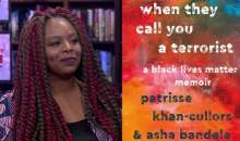 """""""When They Call You a Terrorist"""": The Life of Black Lives Matter Co-Founder Patrisse Khan-Cullors"""
